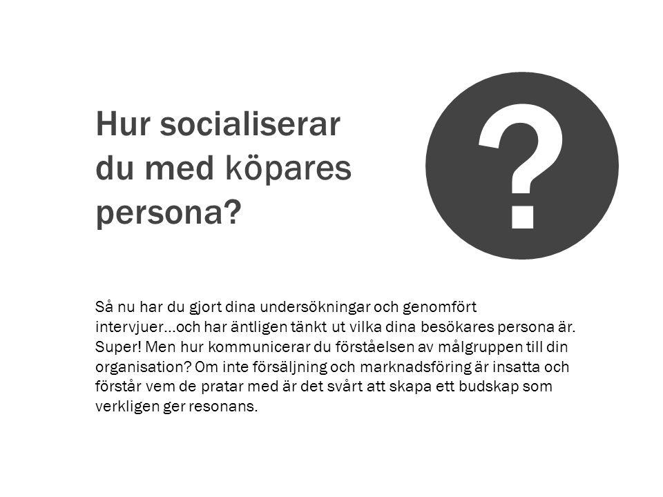 Hur socialiserar du med köpares persona.