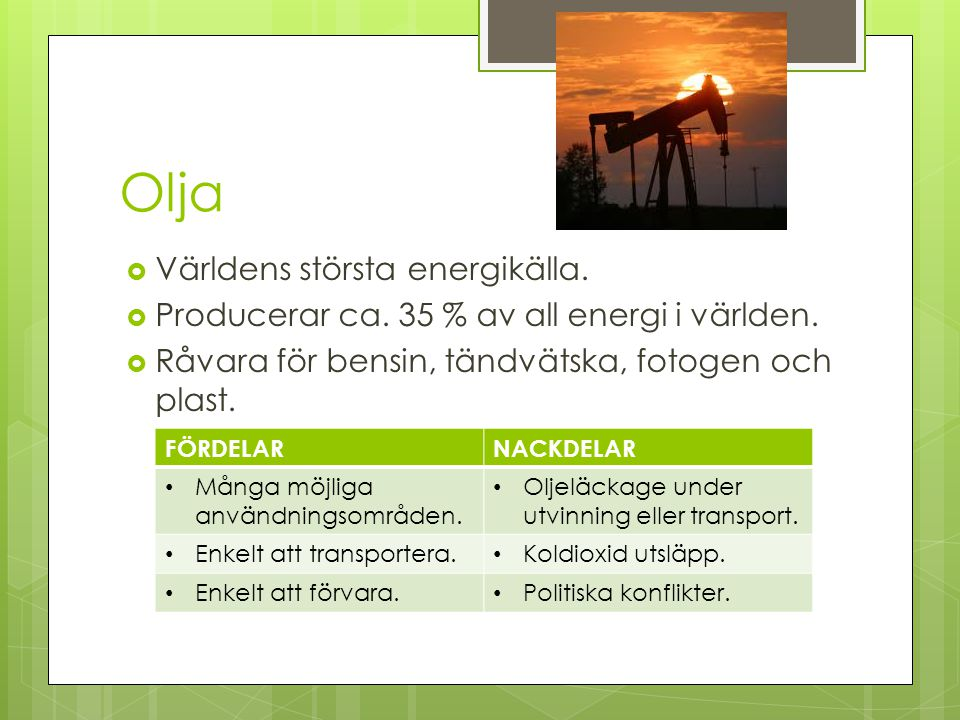 Gas  Används för att tillverka el, drivmedel för bussar och i industrier som energikälla.