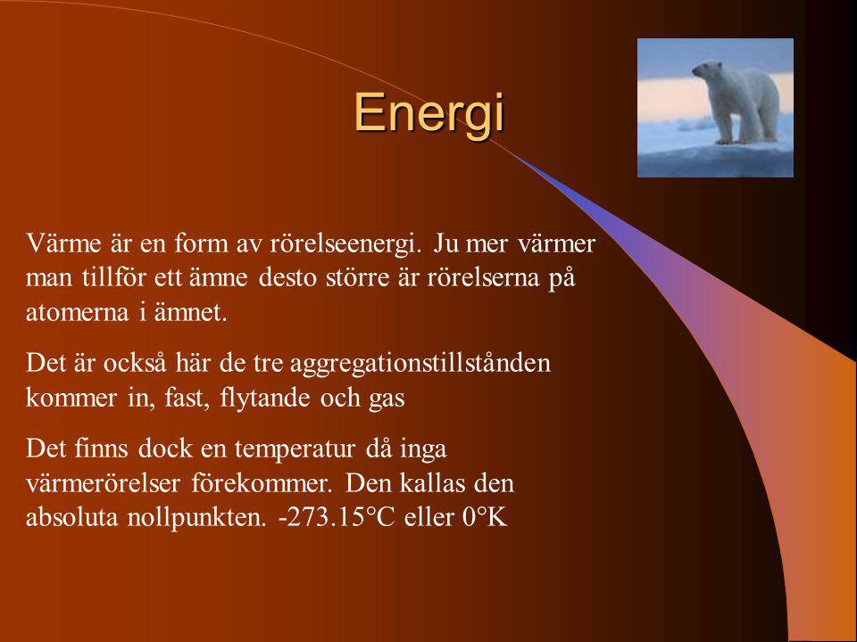 Energi Värme är en form av rörelseenergi. Ju mer värmer man tillför ett ämne desto större är rörelserna på atomerna i ämnet. Det är också här de tre a