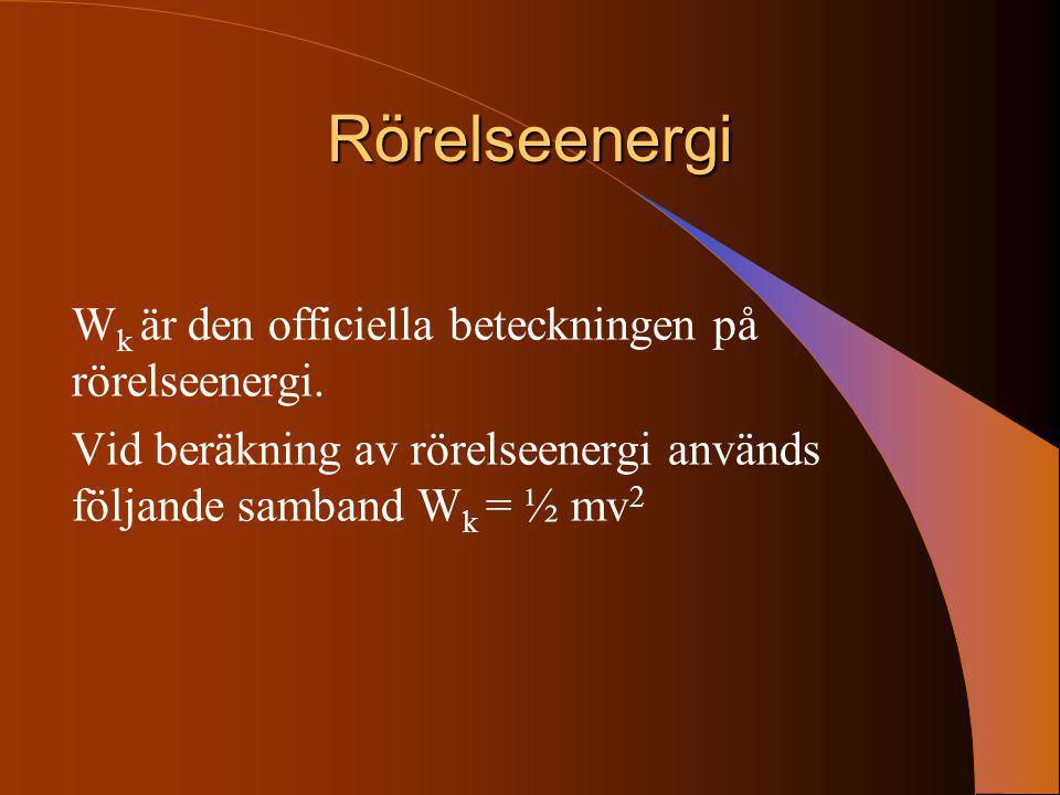 Rörelseenergi W k är den officiella beteckningen på rörelseenergi. Vid beräkning av rörelseenergi används följande samband W k = ½ mv 2