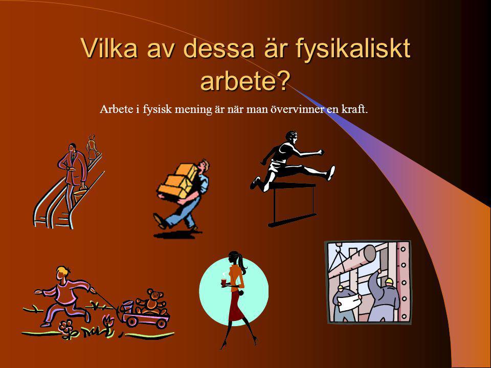 Vilka av dessa är fysikaliskt arbete? Arbete i fysisk mening är när man övervinner en kraft.