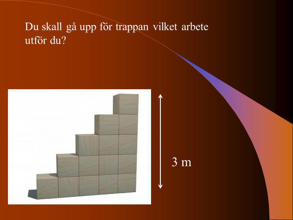 3 m Du skall gå upp för trappan vilket arbete utför du?
