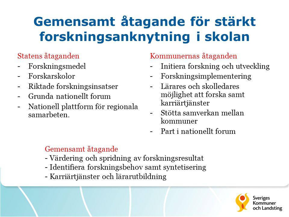 Gemensamt åtagande för stärkt forskningsanknytning i skolan Statens åtaganden -Forskningsmedel -Forskarskolor -Riktade forskningsinsatser -Grunda nationellt forum -Nationell plattform för regionala samarbeten.