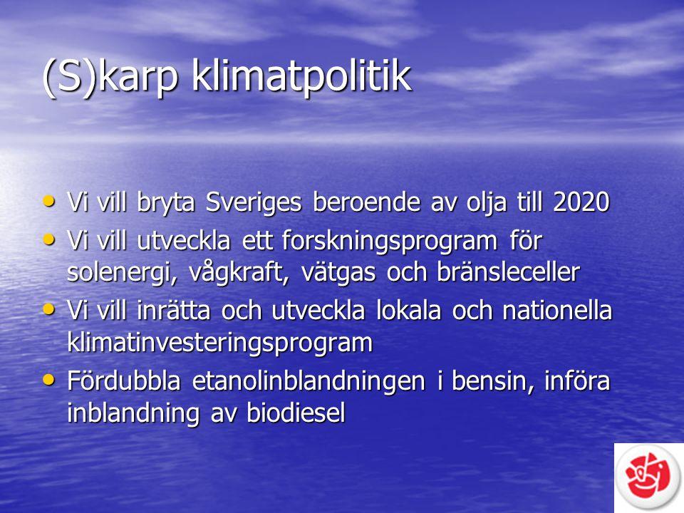 (S)karp klimatpolitik Vi vill bryta Sveriges beroende av olja till 2020 Vi vill bryta Sveriges beroende av olja till 2020 Vi vill utveckla ett forskni