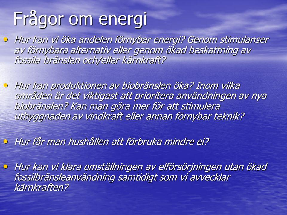 Frågor om energi Hur kan vi öka andelen förnybar energi? Genom stimulanser av förnybara alternativ eller genom ökad beskattning av fossila bränslen oc