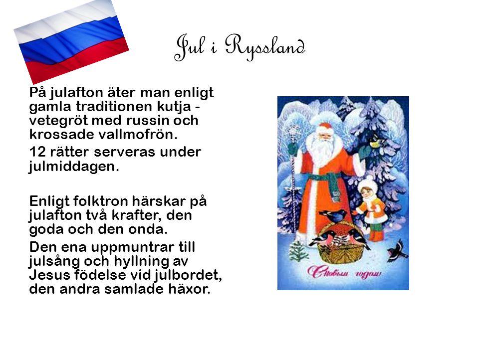 Jul i Ryssland På julafton äter man enligt gamla traditionen kutja - vetegröt med russin och krossade vallmofrön. 12 rätter serveras under julmiddagen