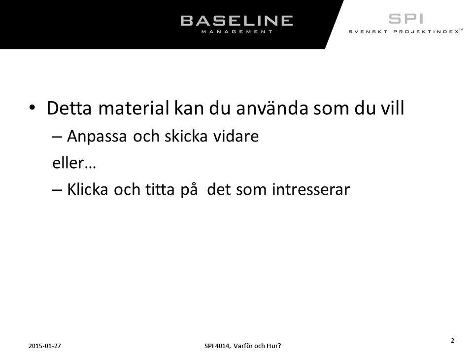SPI 4014, Varför och Hur?2015-01-27 43 SPI – Svenskt Projektindex ™ Utan kunskap är det svårt att agera, med kunskap är det svårt att låta bli. www.baselineman.se/spi