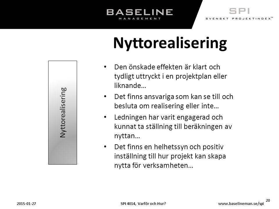 SPI 4014, Varför och Hur?2015-01-27 20 www.baselineman.se/spi Nyttorealisering Den önskade effekten är klart och tydligt uttryckt i en projektplan ell