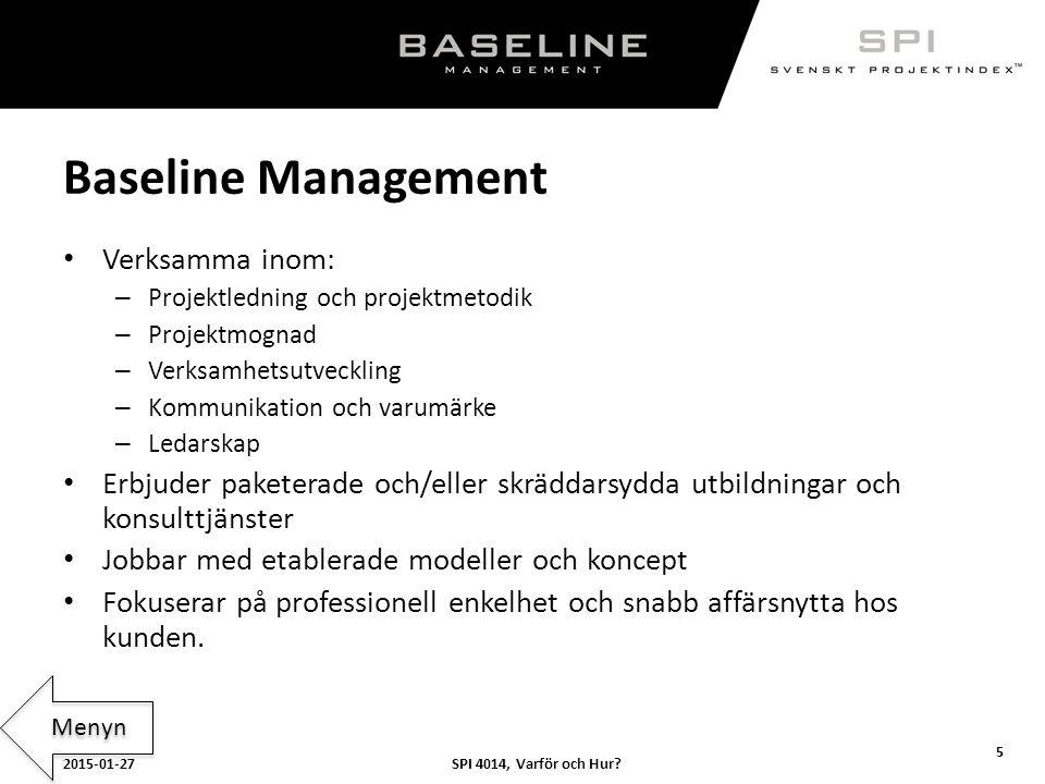 SPI 4014, Varför och Hur?2015-01-27 5 Baseline Management Verksamma inom: – Projektledning och projektmetodik – Projektmognad – Verksamhetsutveckling