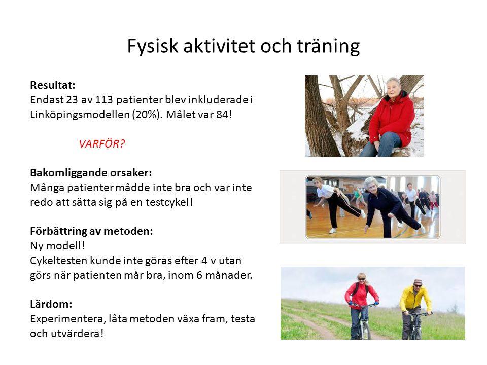 Fysisk aktivitet och träning Resultat: Endast 23 av 113 patienter blev inkluderade i Linköpingsmodellen (20%). Målet var 84! VARFÖR? Bakomliggande ors