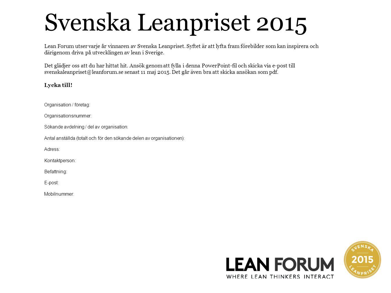 Svenska Leanpriset 2015 Lean Forum utser varje år vinnaren av Svenska Leanpriset. Syftet är att lyfta fram förebilder som kan inspirera och därigenom
