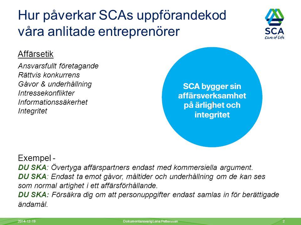 Hur påverkar SCAs uppförandekod våra anlitade entreprenörer Hälsa & säkerhet Hälsosam arbetsmiljö Exempel - DU SKA: Föreslå förbättringar av din arbetsmiljö.