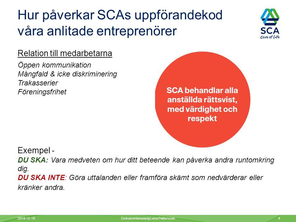Hur påverkar SCAs uppförandekod våra anlitade entreprenörer Relation till medarbetarna Öppen kommunikation Mångfald & icke diskriminering Trakasserier Föreningsfrihet Exempel - DU SKA: Vara medveten om hur ditt beteende kan påverka andra runtomkring dig.