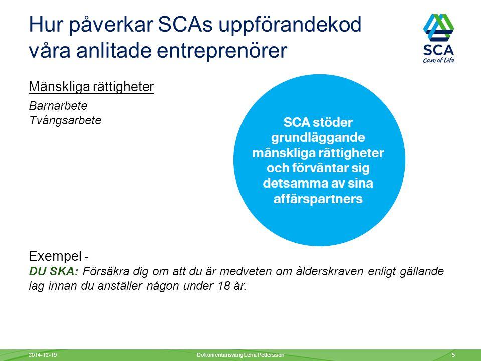 Hur påverkar SCAs uppförandekod våra anlitade entreprenörer Miljö Vi vill att varje medarbetare agerar miljömedvetet när de utför sina arbets- uppgifter.