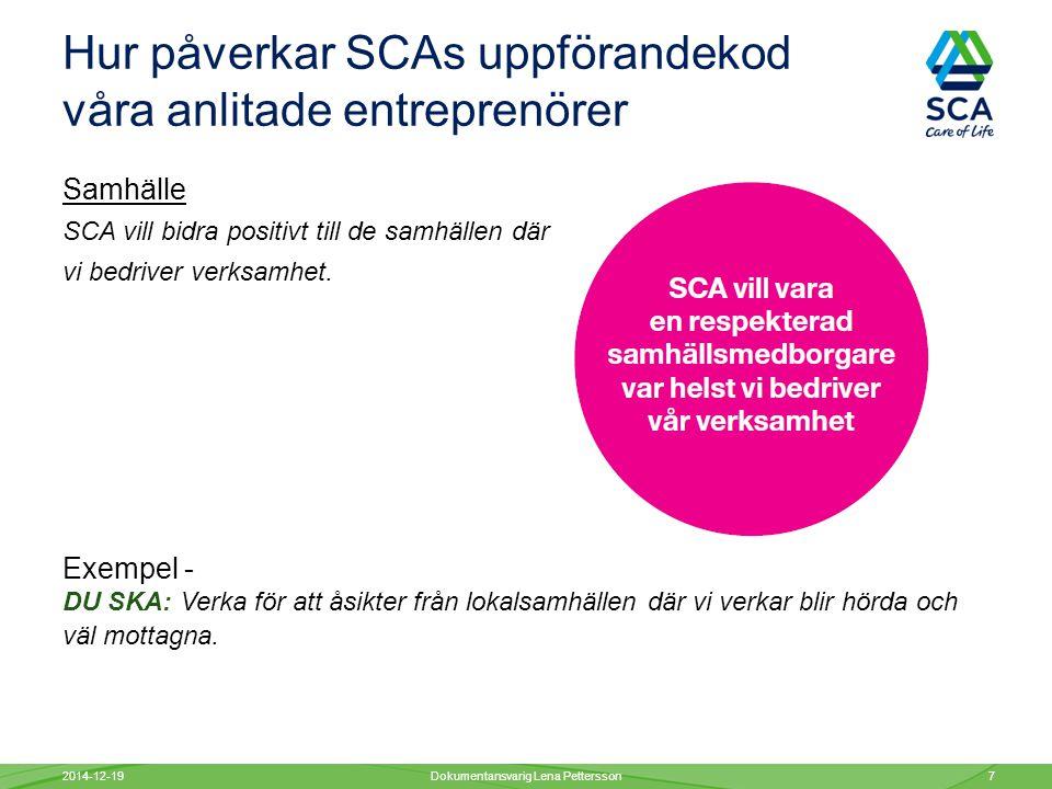 Hur påverkar SCAs uppförandekod våra anlitade entreprenörer Samhälle SCA vill bidra positivt till de samhällen där vi bedriver verksamhet.