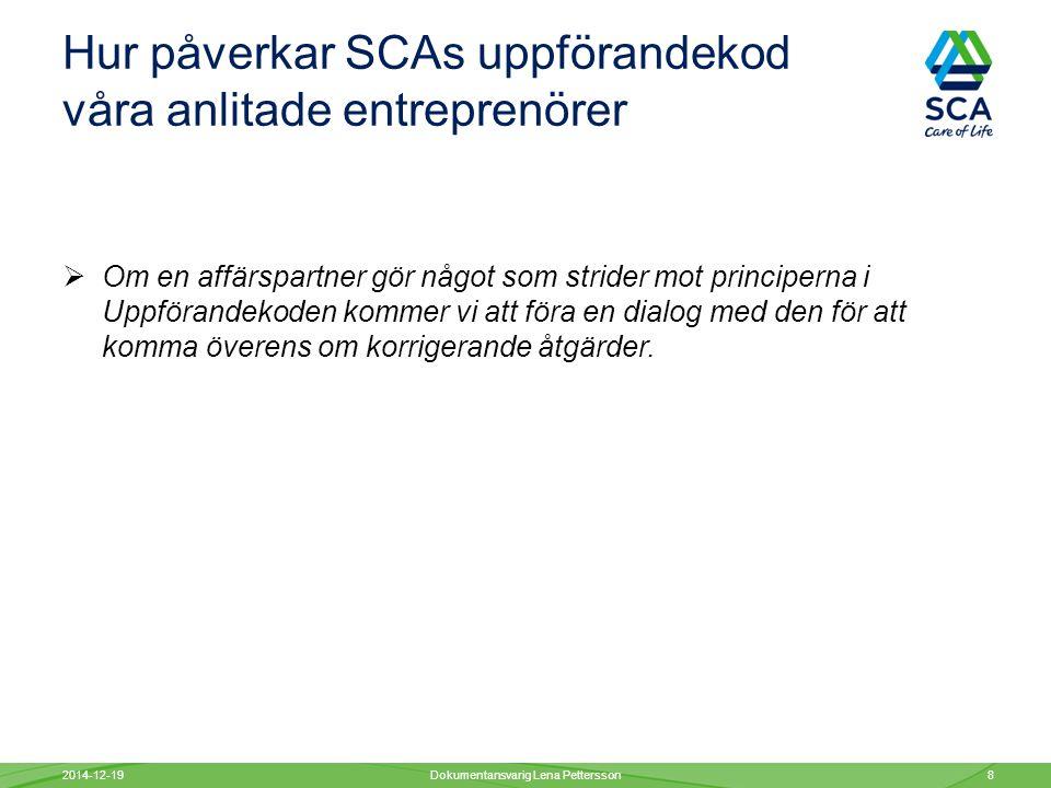 Hur påverkar SCAs uppförandekod våra anlitade entreprenörer  Om en affärspartner gör något som strider mot principerna i Uppförandekoden kommer vi att föra en dialog med den för att komma överens om korrigerande åtgärder.