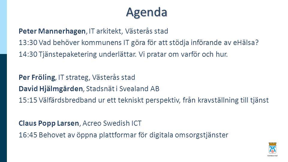 Agenda Peter Mannerhagen, IT arkitekt, Västerås stad 13:30 Vad behöver kommunens IT göra för att stödja införande av eHälsa? 14:30 Tjänstepaketering u