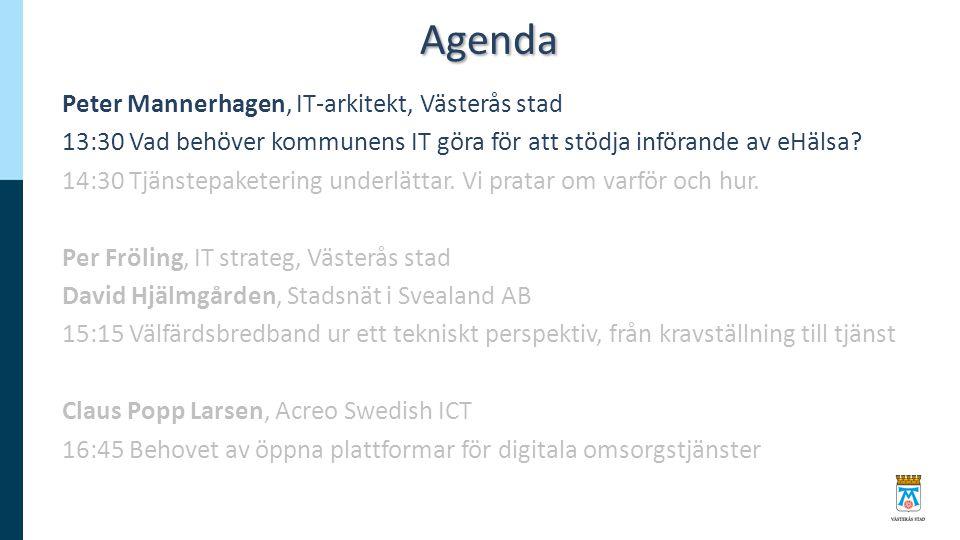 Agenda Peter Mannerhagen, IT-arkitekt, Västerås stad 13:30 Vad behöver kommunens IT göra för att stödja införande av eHälsa? 14:30 Tjänstepaketering u