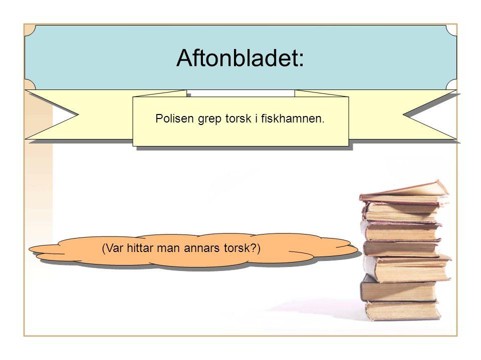 Polisen grep torsk i fiskhamnen. (Var hittar man annars torsk ) Aftonbladet: