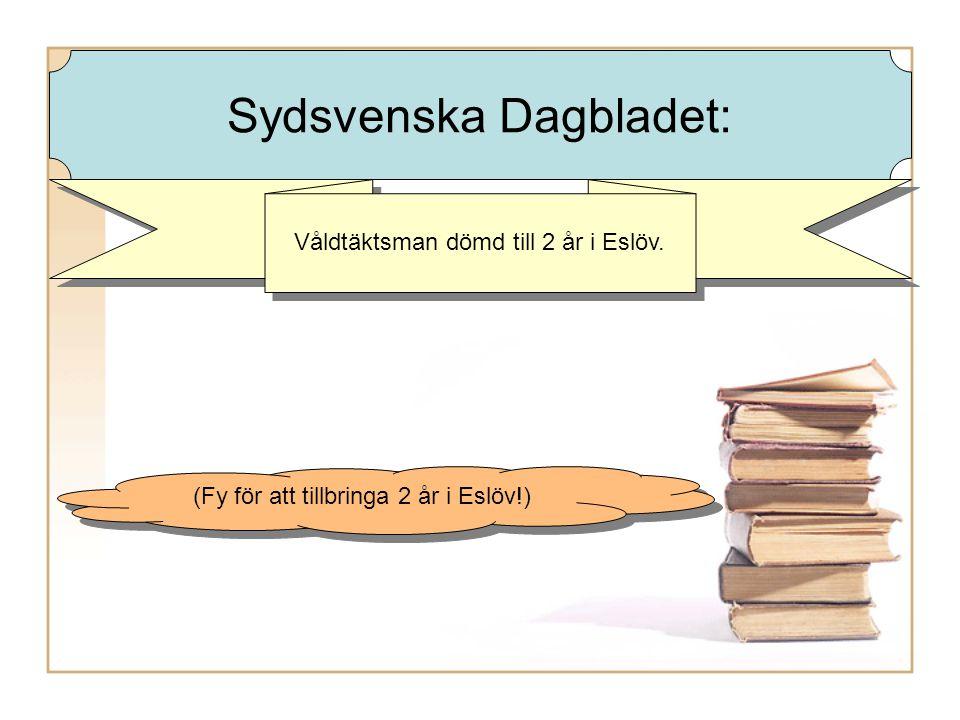 Våldtäktsman dömd till 2 år i Eslöv. (Fy för att tillbringa 2 år i Eslöv!) Sydsvenska Dagbladet: