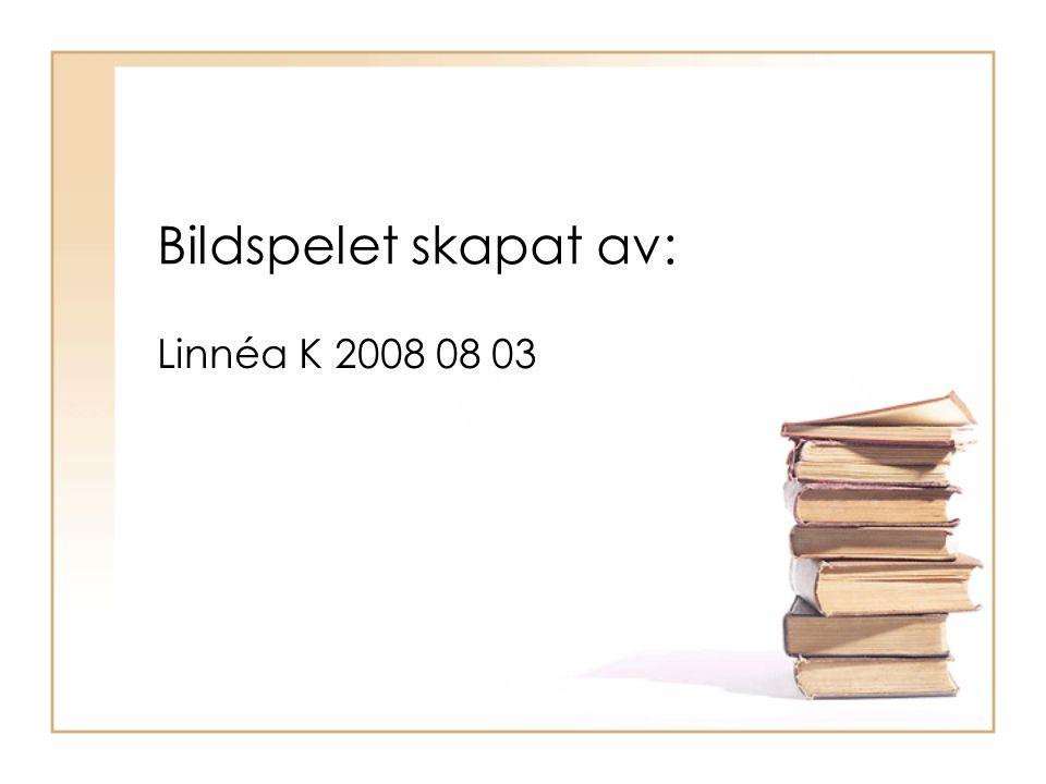 Bildspelet skapat av: Linnéa K 2008 08 03