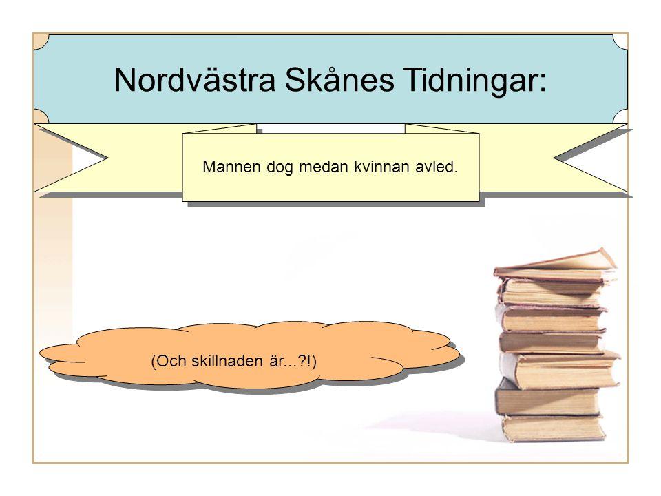 Mannen dog medan kvinnan avled. (Och skillnaden är... !) Nordvästra Skånes Tidningar: