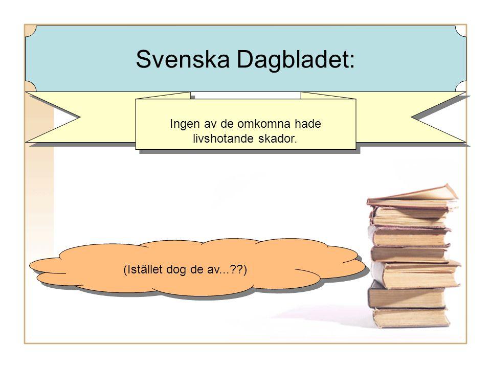 Ingen av de omkomna hade livshotande skador. (Istället dog de av... ) Svenska Dagbladet: