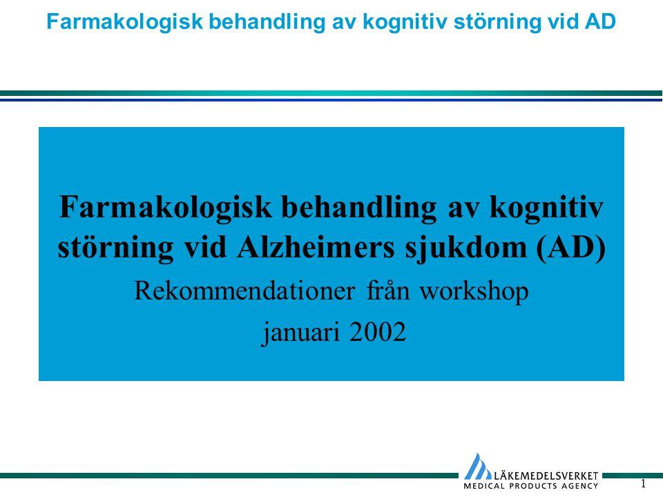 Farmakologisk behandling av kognitiv störning vid AD 1 Farmakologisk behandling av kognitiv störning vid Alzheimers sjukdom (AD) Rekommendationer från workshop januari 2002