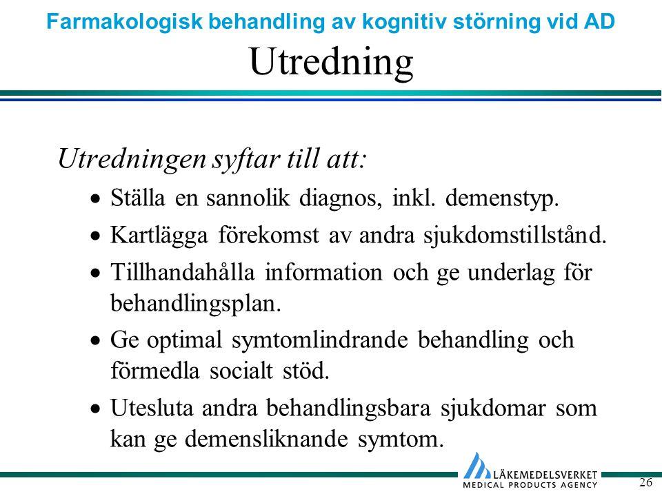 Farmakologisk behandling av kognitiv störning vid AD 26 Utredning Utredningen syftar till att:  Ställa en sannolik diagnos, inkl.