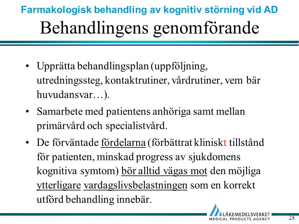 Farmakologisk behandling av kognitiv störning vid AD 28 Behandlingens genomförande Upprätta behandlingsplan (uppföljning, utredningssteg, kontaktrutiner, vårdrutiner, vem bär huvudansvar…).