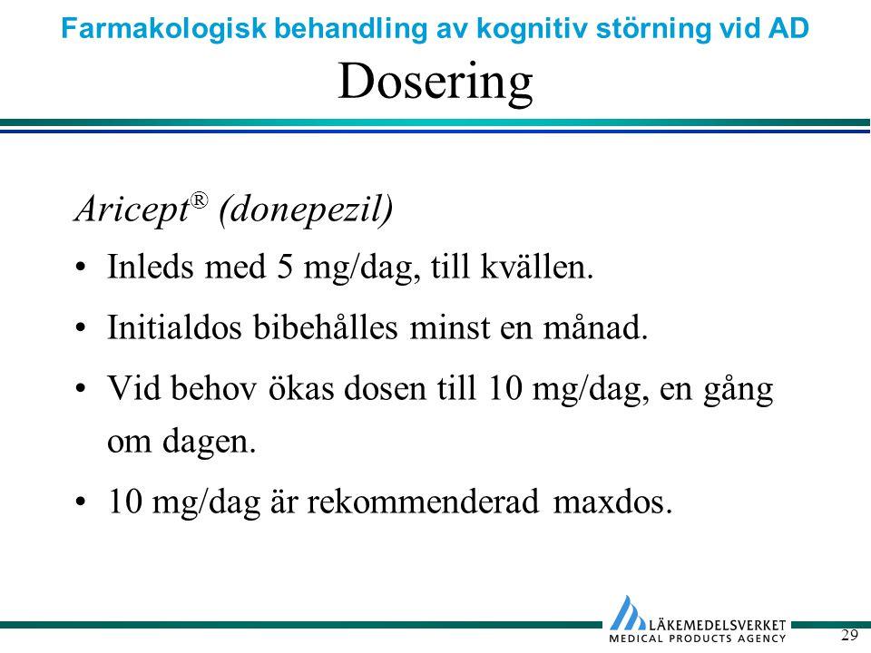 Farmakologisk behandling av kognitiv störning vid AD 29 Dosering Aricept ® (donepezil) Inleds med 5 mg/dag, till kvällen.