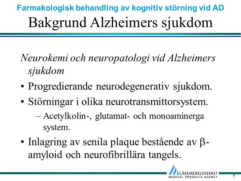 Farmakologisk behandling av kognitiv störning vid AD 5 Bakgrund Alzheimers sjukdom Neurokemi och neuropatologi vid Alzheimers sjukdom Progredierande neurodegenerativ sjukdom.
