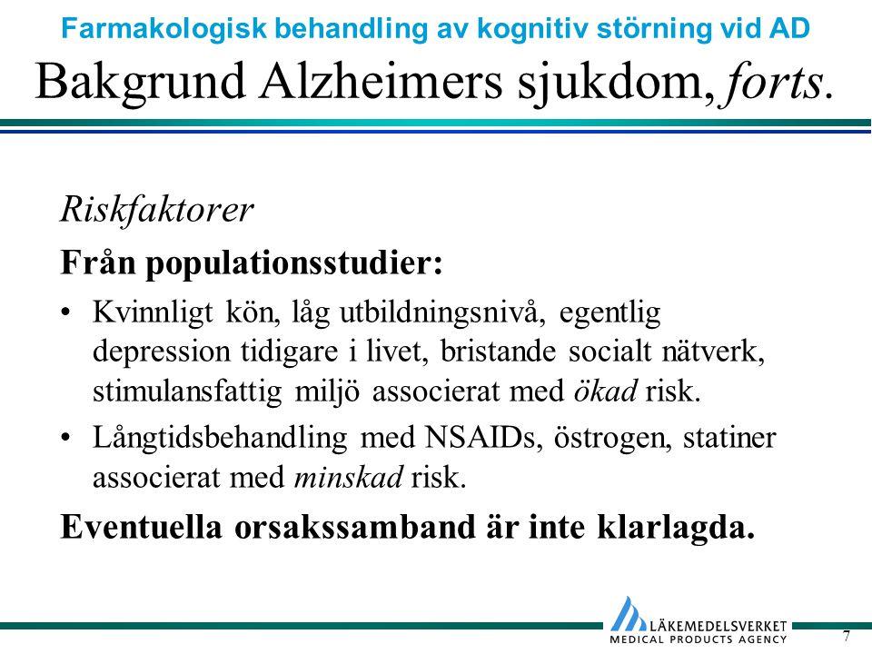 Farmakologisk behandling av kognitiv störning vid AD 8 Klinisk bild Symtombild i tidiga stadier: Smygande debut med vaga symtom.