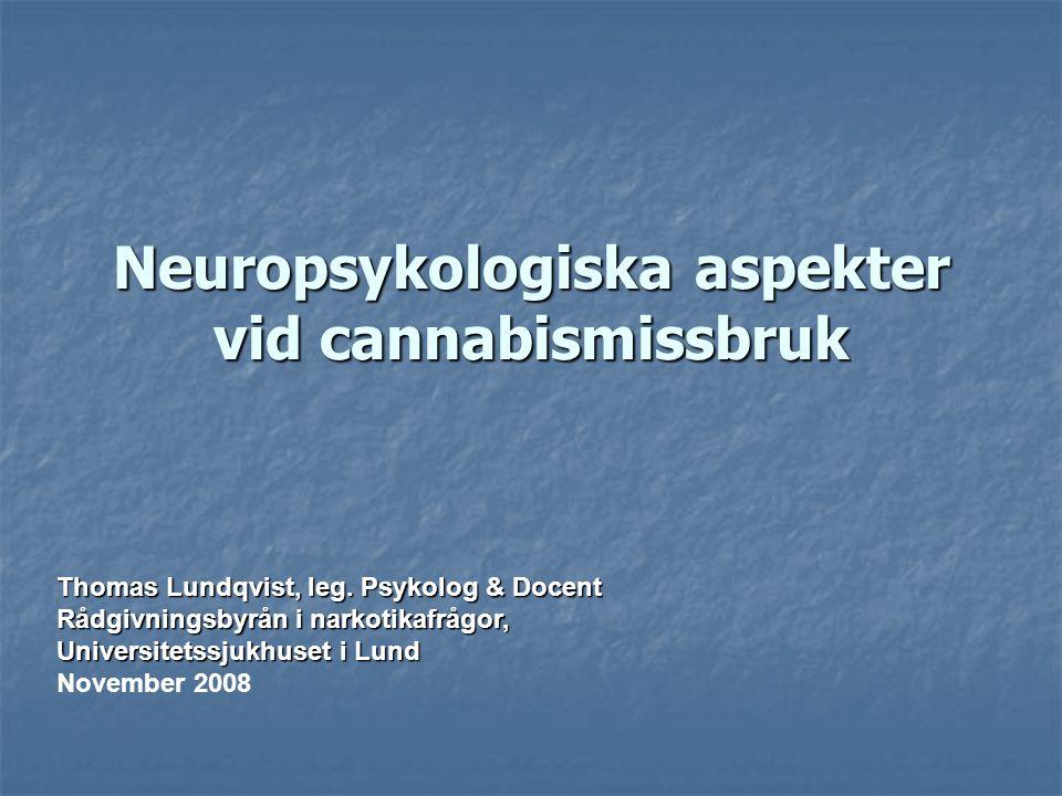 Neuropsykologiska aspekter vid cannabismissbruk Thomas Lundqvist, leg.
