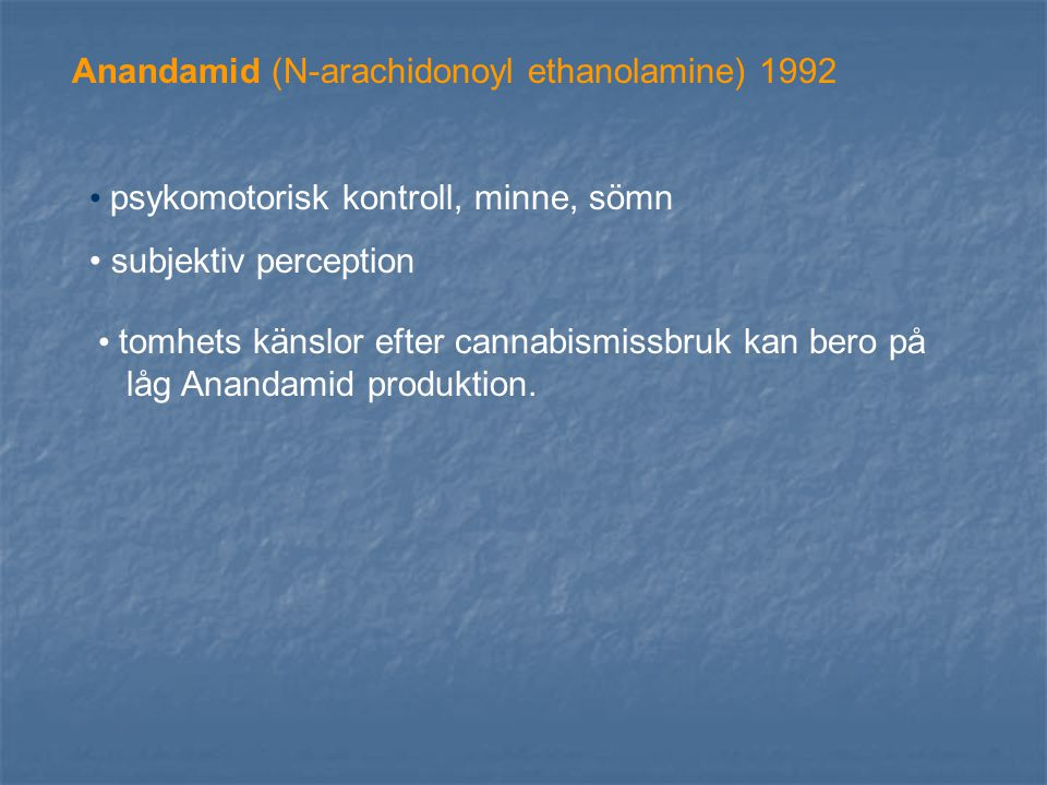 psykomotorisk kontroll, minne, sömn subjektiv perception Anandamid (N-arachidonoyl ethanolamine) 1992 tomhets känslor efter cannabismissbruk kan bero på låg Anandamid produktion.