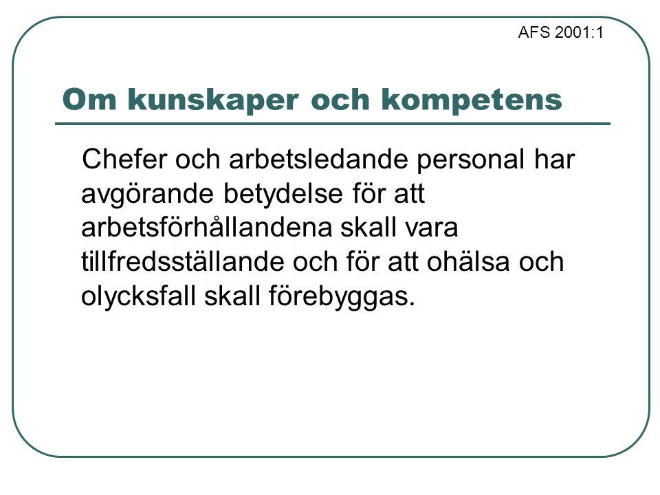 AFS 2001:1 Om kunskaper och kompetens Chefer och arbetsledande personal har avgörande betydelse för att arbetsförhållandena skall vara tillfredsställa