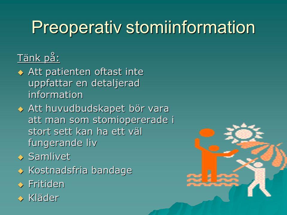 Preoperativ stomiinformation Tänk på:  Att patienten oftast inte uppfattar en detaljerad information  Att huvudbudskapet bör vara att man som stomiopererade i stort sett kan ha ett väl fungerande liv  Samlivet  Kostnadsfria bandage  Fritiden  Kläder