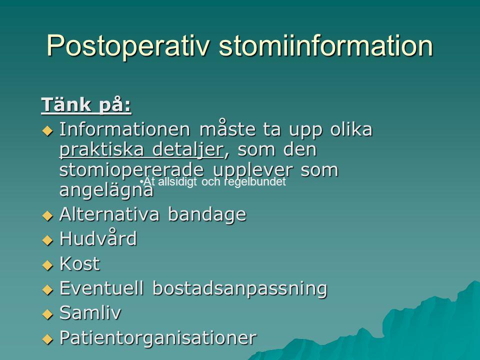 Postoperativ stomiinformation Tänk på:  Informationen måste ta upp olika praktiska detaljer, som den stomiopererade upplever som angelägna  Alternativa bandage  Hudvård  Kost  Eventuell bostadsanpassning  Samliv  Patientorganisationer Ät allsidigt och regelbundet