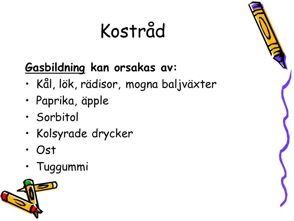 Kostråd Gasbildning kan orsakas av: Kål, lök, rädisor, mogna baljväxter Paprika, äpple Sorbitol Kolsyrade drycker Ost Tuggummi