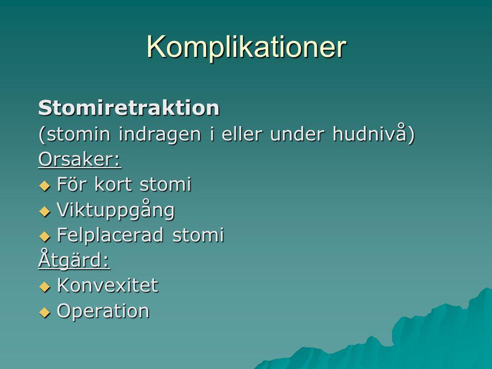 Komplikationer Stomiretraktion (stomin indragen i eller under hudnivå) Orsaker:  För kort stomi  Viktuppgång  Felplacerad stomi Åtgärd:  Konvexitet  Operation