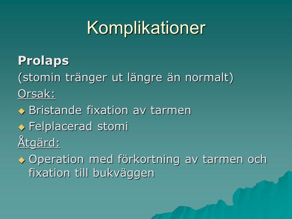 Komplikationer Prolaps (stomin tränger ut längre än normalt) Orsak:  Bristande fixation av tarmen  Felplacerad stomi Åtgärd:  Operation med förkortning av tarmen och fixation till bukväggen