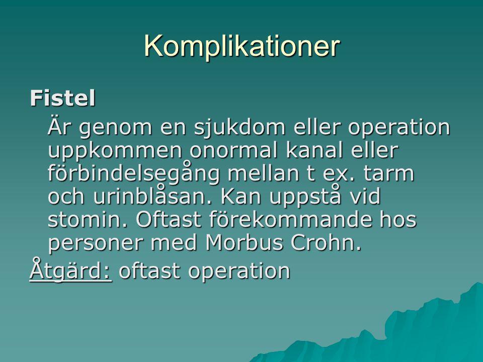 Komplikationer Fistel Är genom en sjukdom eller operation uppkommen onormal kanal eller förbindelsegång mellan t ex.