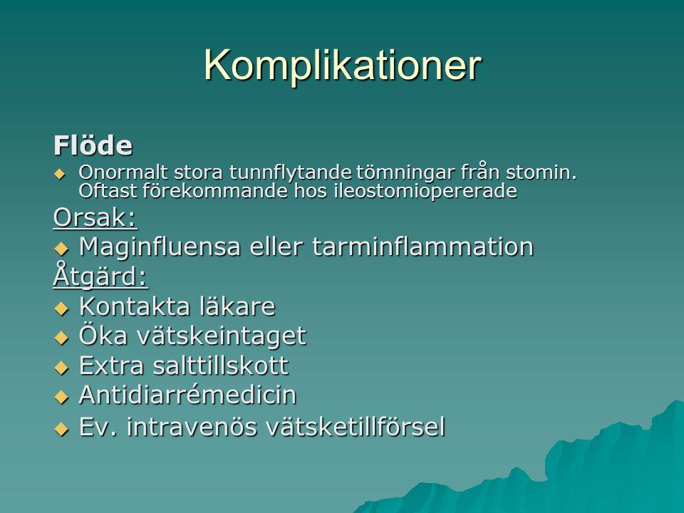 Komplikationer Flöde  Onormalt stora tunnflytande tömningar från stomin.