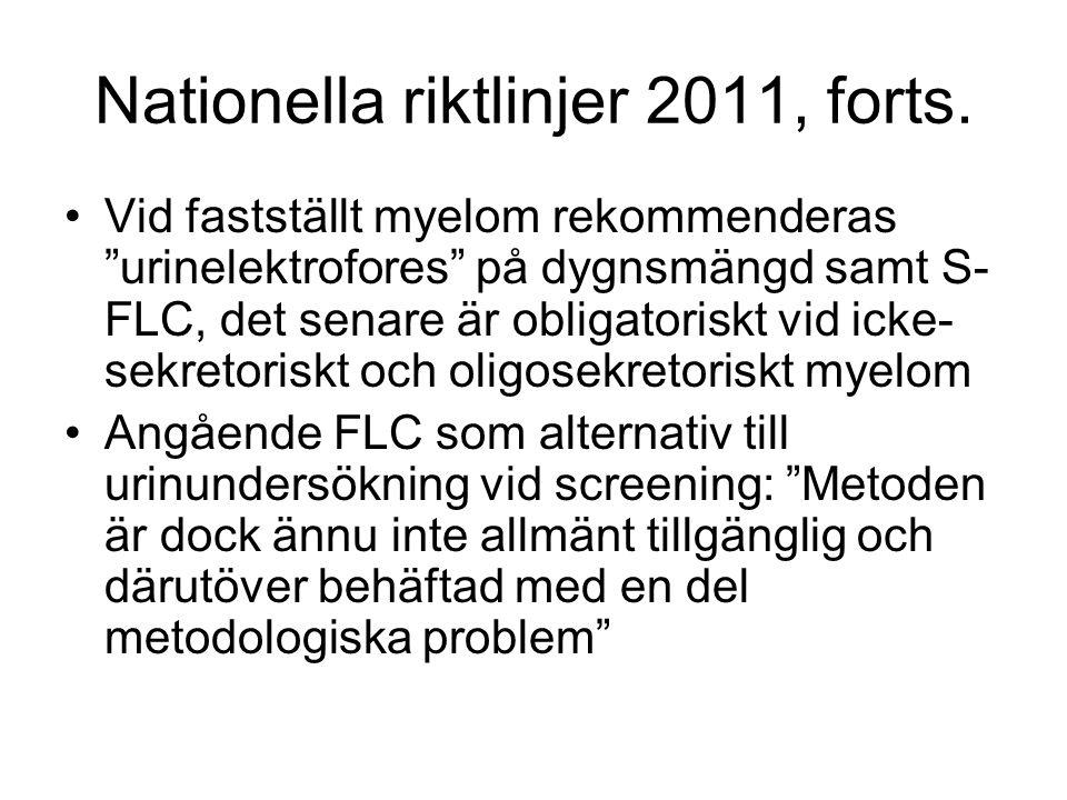 """Nationella riktlinjer 2011, forts. Vid fastställt myelom rekommenderas """"urinelektrofores"""" på dygnsmängd samt S- FLC, det senare är obligatoriskt vid i"""