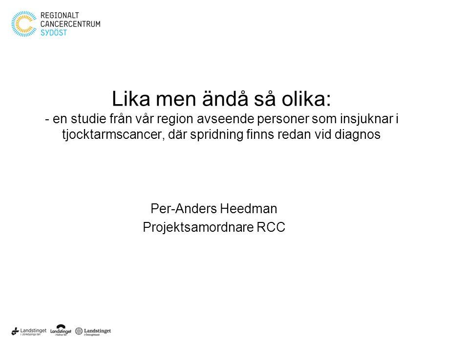 Lika men ändå så olika: - en studie från vår region avseende personer som insjuknar i tjocktarmscancer, där spridning finns redan vid diagnos Per-Anders Heedman Projektsamordnare RCC