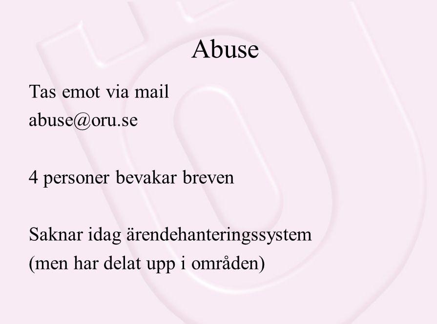 Abuse Tas emot via mail abuse@oru.se 4 personer bevakar breven Saknar idag ärendehanteringssystem (men har delat upp i områden)