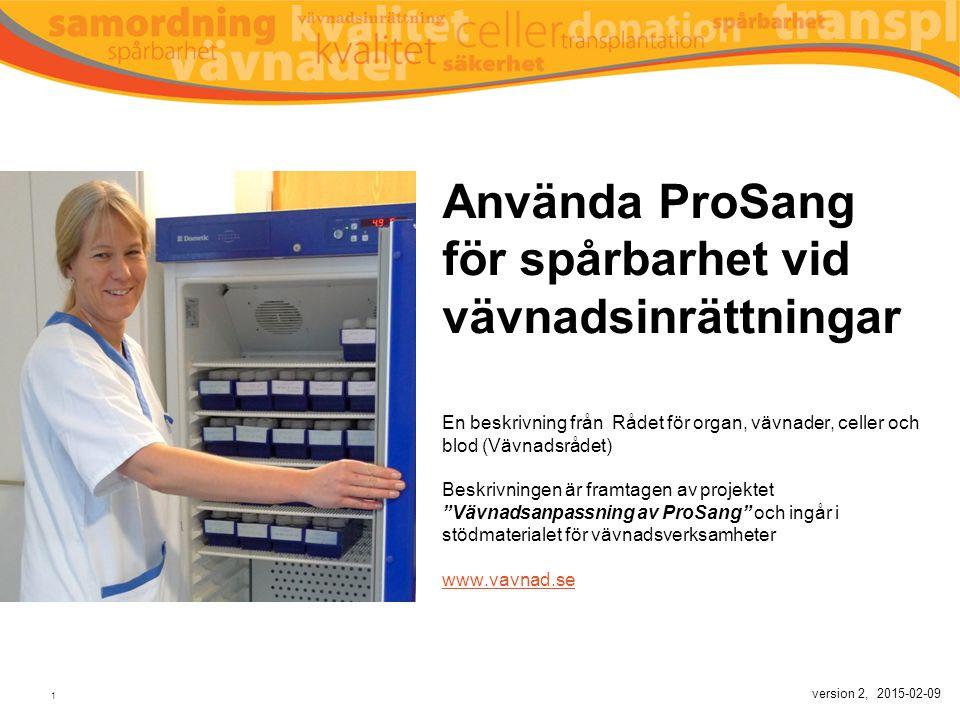Använda ProSang för spårbarhet vid vävnadsinrättningar En beskrivning från Rådet för organ, vävnader, celler och blod (Vävnadsrådet) Beskrivningen är