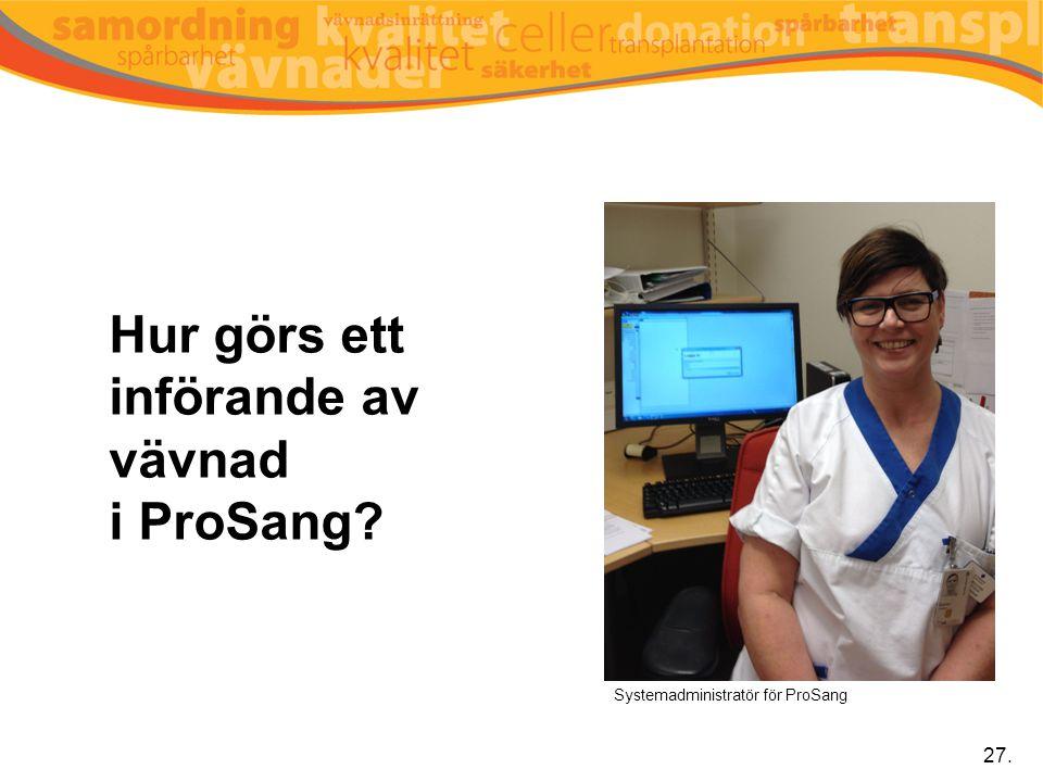Hur görs ett införande av vävnad i ProSang? 27. Systemadministratör för ProSang
