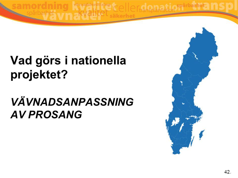 Vad görs i nationella projektet? VÄVNADSANPASSNING AV PROSANG 42.