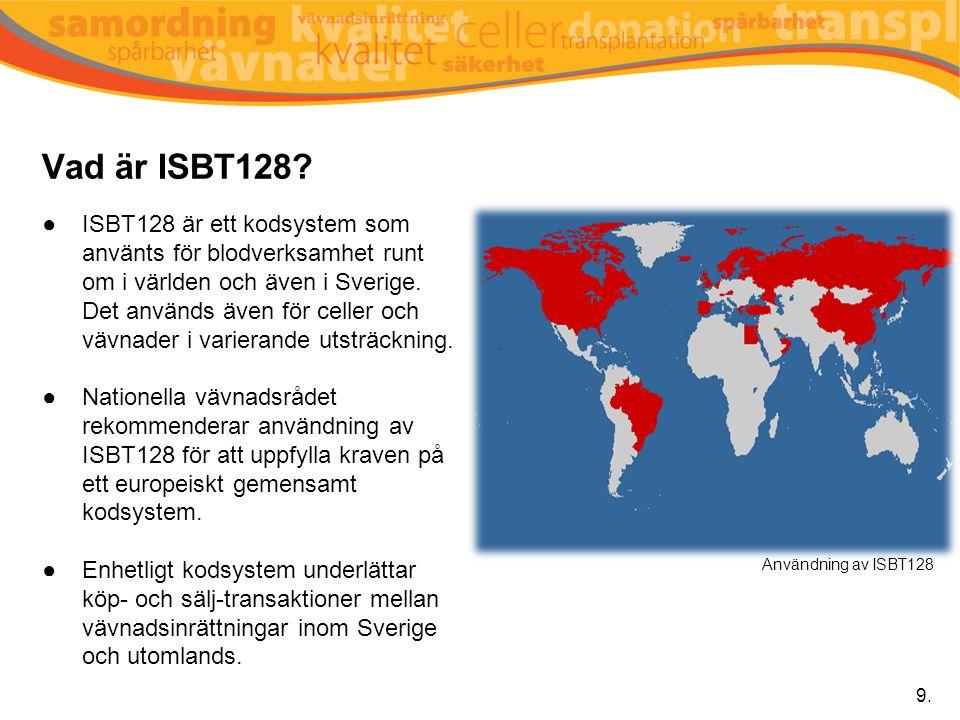 Vad är ISBT128? ●ISBT128 är ett kodsystem som använts för blodverksamhet runt om i världen och även i Sverige. Det används även för celler och vävnade